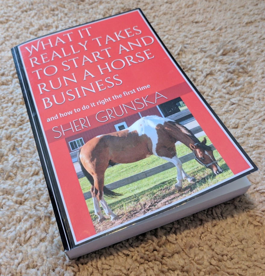 what it really takes to start and run a horse business and how to do it right the first time by sheri grunska book